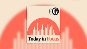 Today in Focus from the Guardian