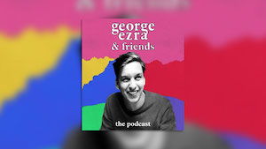 George Ezra & Friends Podcast